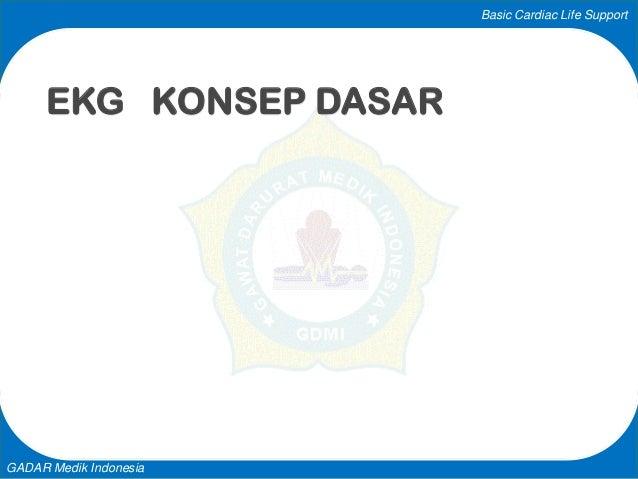 Basic Cardiac Life Support GADAR Medik Indonesia EKG KONSEP DASAR