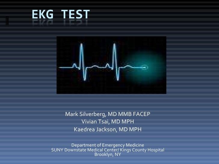 Mark Silverberg, MD MMB FACEP Vivian Tsai, MD MPH Kaedrea Jackson, MD MPH Department of Emergency Medicine SUNY Downstate ...
