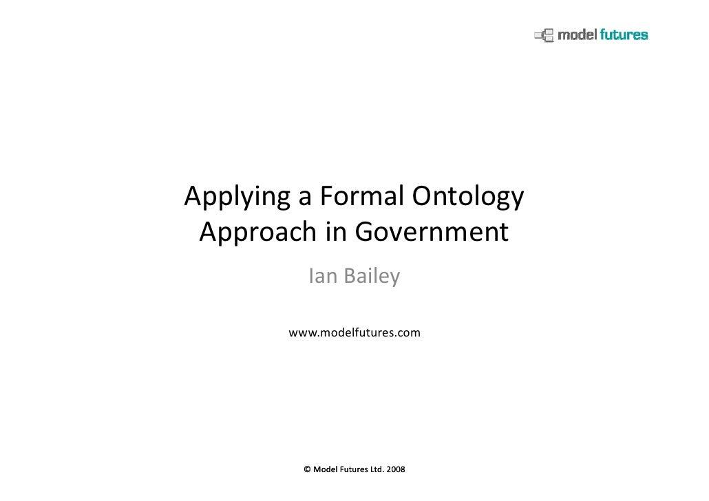 ApplyingaFormalOntology  ApproachinGovernment           IanBailey         www.modelfutures.com              ©Model...