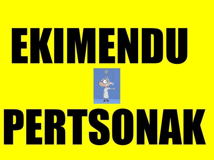 EKIMENDU  PERTSONAK