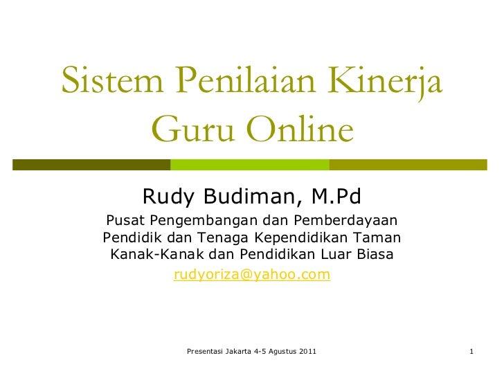 Sistem Penilaian Kinerja      Guru Online       Rudy Budiman, M.Pd  Pusat Pengembangan dan Pemberdayaan  Pendidik dan Tena...