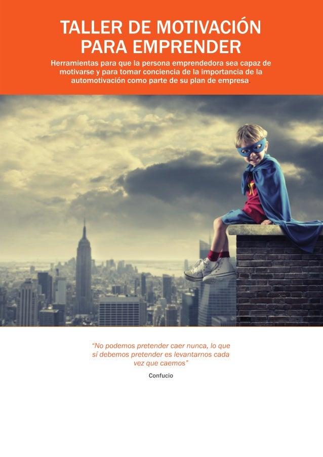 TALLER DE MOTIVACIÓN PARA EMPRENER  Herramientas para que la persona emprendedora sea capaz de motivarse y para tomar conc...