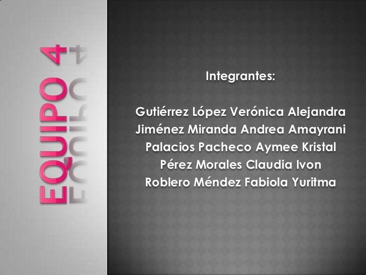 Integrantes:Gutiérrez López Verónica AlejandraJiménez Miranda Andrea Amayrani  Palacios Pacheco Aymee Kristal    Pérez Mor...
