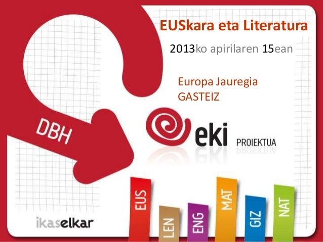 EUSkara eta Literatura2013ko apirilaren 15eanEuropa JauregiaGASTEIZ