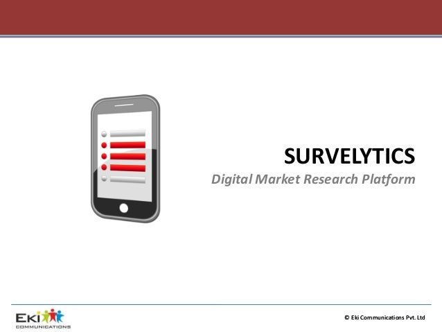 © EkiCommunications Pvt. Ltd  SURVELYTICSDigital Market Research Platform