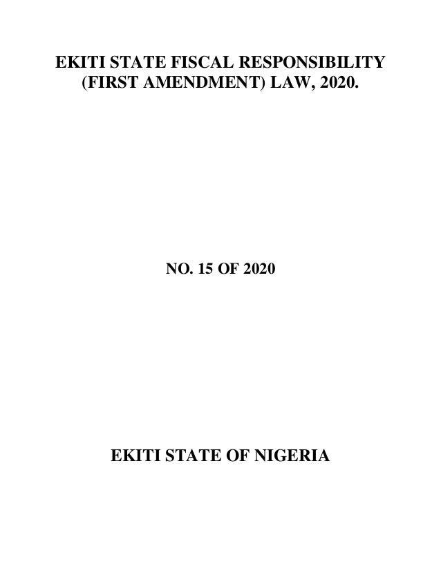 EKITI STATE FISCAL RESPONSIBILITY (FIRST AMENDMENT) LAW, 2020. NO. 15 OF 2020 EKITI STATE OF NIGERIA