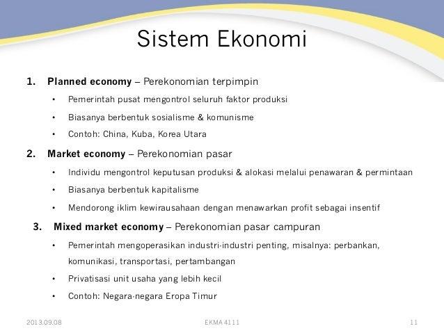 Sistem Ekonomi 1. Planned economy – Perekonomian terpimpin • Pemerintah pusat mengontrol seluruh faktor produksi • Bias...