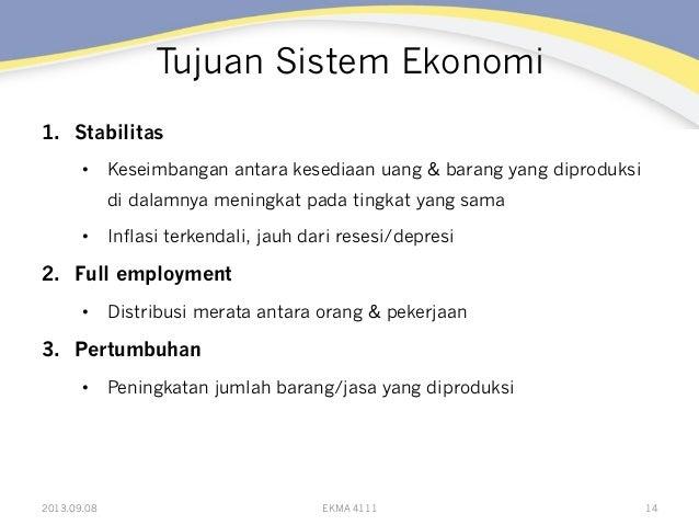 Tujuan Sistem Ekonomi 1. Stabilitas • Keseimbangan antara kesediaan uang & barang yang diproduksi di dalamnya meningkat ...