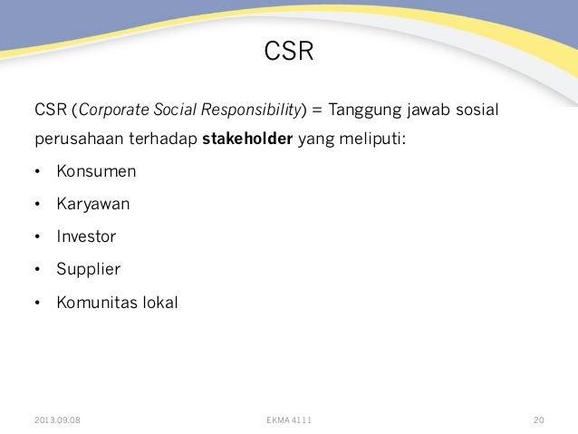CSR CSR (Corporate Social Responsibility) = Tanggung jawab sosial perusahaan terhadap stakeholder yang meliputi: • Konsum...