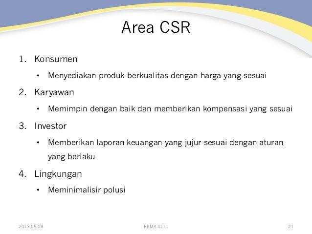 Area CSR 1. Konsumen • Menyediakan produk berkualitas dengan harga yang sesuai 2. Karyawan • Memimpin dengan baik dan ...