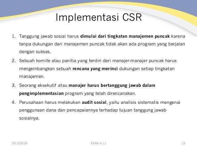 Implementasi CSR 1. Tanggung jawab sosial harus dimulai dari tingkatan manajemen puncak karena tanpa dukungan dari manaje...