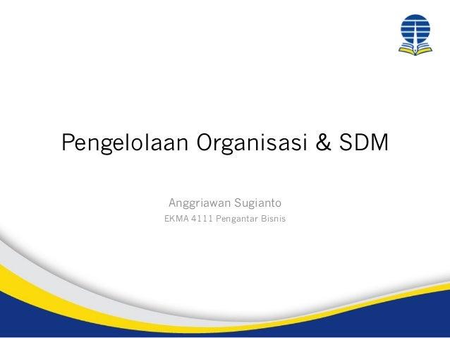 Pengelolaan Organisasi & SDM Anggriawan Sugianto EKMA 4111 Pengantar Bisnis