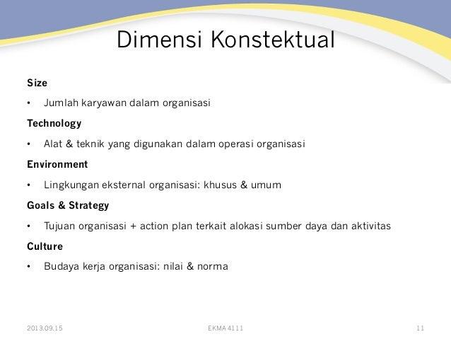 Dimensi Konstektual Size • Jumlah karyawan dalam organisasi Technology • Alat & teknik yang digunakan dalam operasi orga...