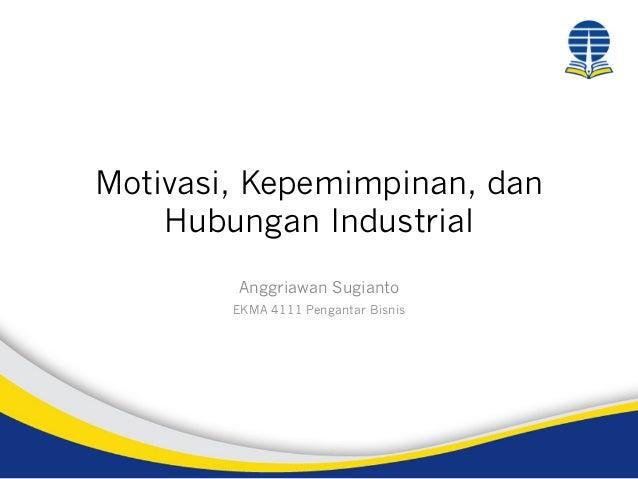 Motivasi, Kepemimpinan, dan Hubungan Industrial Anggriawan Sugianto EKMA 4111 Pengantar Bisnis