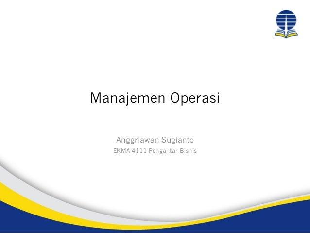 Manajemen Operasi Anggriawan Sugianto EKMA 4111 Pengantar Bisnis