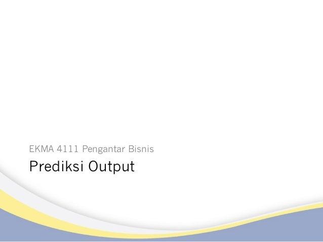 Prediksi Output EKMA 4111 Pengantar Bisnis