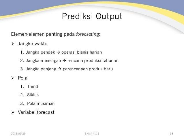 Prediksi Output Elemen-elemen penting pada forecasting: Ø Jangka waktu 1. Jangka pendek à operasi bisnis harian 2. Ja...