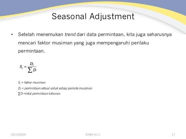 Seasonal Adjustment • Setelah menemukan trend dari data permintaan, kita juga seharusnya mencari faktor musiman yang juga...