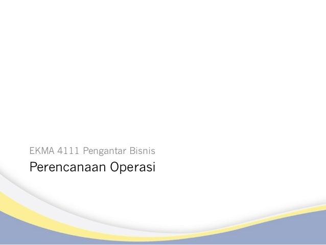 Perencanaan Operasi EKMA 4111 Pengantar Bisnis