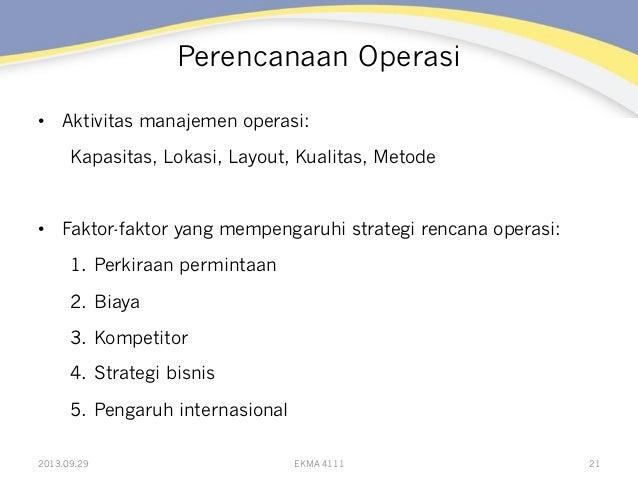 Perencanaan Operasi • Aktivitas manajemen operasi: Kapasitas, Lokasi, Layout, Kualitas, Metode • Faktor-faktor yang memp...