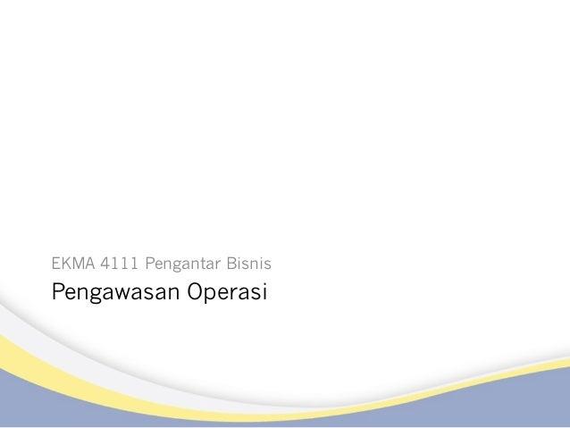 Pengawasan Operasi EKMA 4111 Pengantar Bisnis