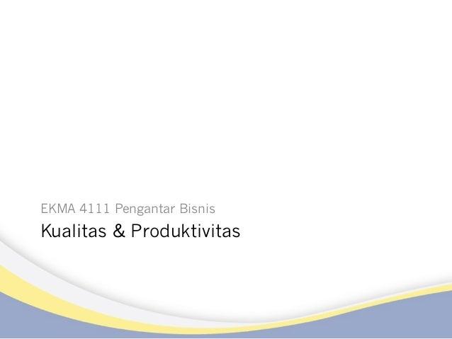 Kualitas & Produktivitas EKMA 4111 Pengantar Bisnis