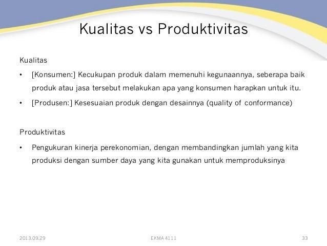 Kualitas vs Produktivitas Kualitas • [Konsumen:] Kecukupan produk dalam memenuhi kegunaannya, seberapa baik produk atau j...