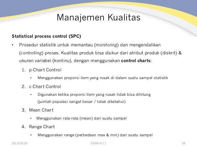 Manajemen Kualitas Statistical process control (SPC) • Prosedur statistik untuk memantau (monitoring) dan mengendalikan (...