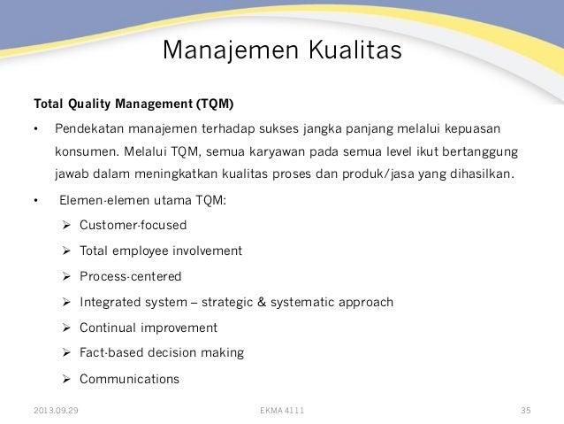 Manajemen Kualitas Total Quality Management (TQM) • Pendekatan manajemen terhadap sukses jangka panjang melalui kepuasan ...