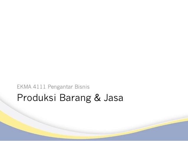 Produksi Barang & Jasa EKMA 4111 Pengantar Bisnis