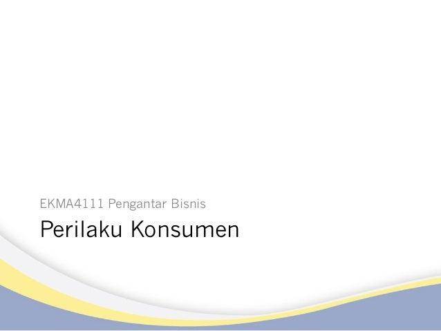 Perilaku Konsumen EKMA4111 Pengantar Bisnis