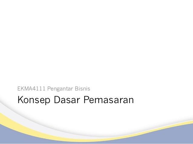 Konsep Dasar Pemasaran EKMA4111 Pengantar Bisnis