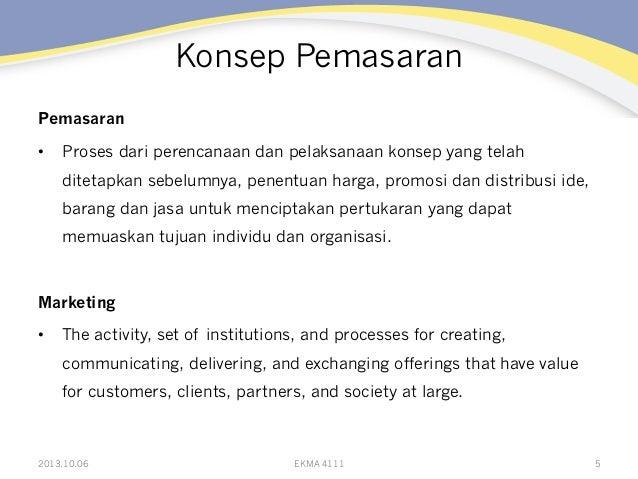 Konsep Pemasaran Pemasaran • Proses dari perencanaan dan pelaksanaan konsep yang telah ditetapkan sebelumnya, penentuan h...