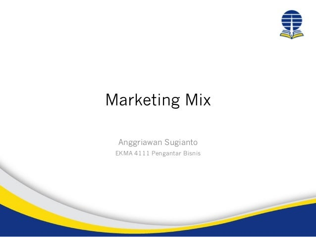 Marketing Mix Anggriawan Sugianto EKMA 4111 Pengantar Bisnis