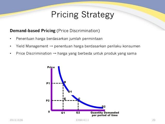 Pricing Strategy Demand-based Pricing (Price Discrimination) • Penentuan harga berdasarkan jumlah permintaan • Yield Man...