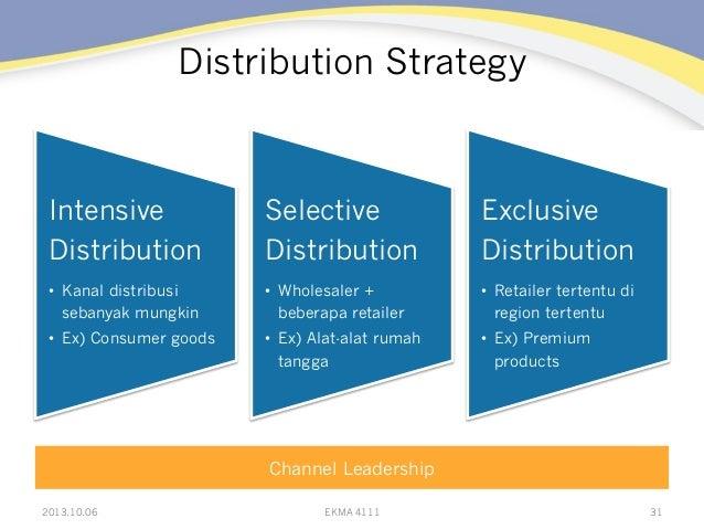 Distribution Strategy 2013.10.06 EKMA 4111 31 Intensive Distribution • Kanal distribusi sebanyak mungkin • Ex) Consumer ...