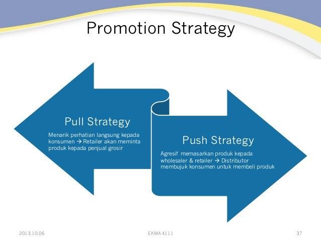 Promotion Strategy 2013.10.06 EKMA 4111 37 Pull Strategy Menarik perhatian langsung kepada konsumen à Retailer akan memin...