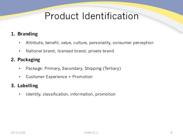 Product Identification 1. Branding • Attribute, benefit, value, culture, personality, consumer perception • National br...