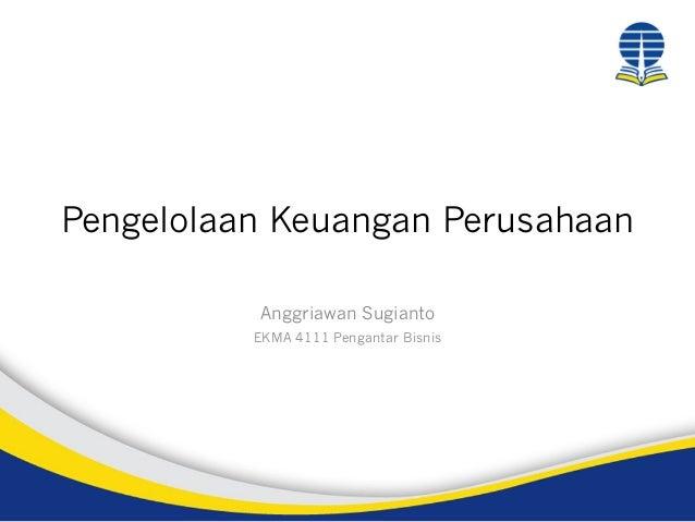 Pengelolaan Keuangan Perusahaan Anggriawan Sugianto EKMA 4111 Pengantar Bisnis