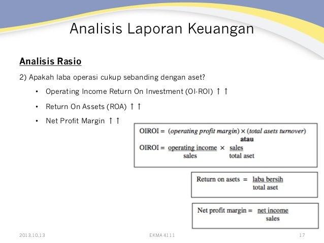 Analisis Laporan Keuangan Analisis Rasio 2) Apakah laba operasi cukup sebanding dengan aset? • Operating Income Return On...