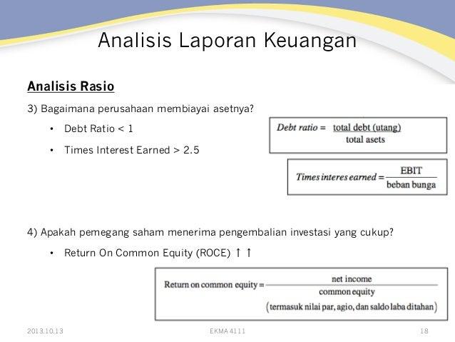 Analisis Laporan Keuangan Analisis Rasio 3) Bagaimana perusahaan membiayai asetnya? • Debt Ratio < 1 • Times Interest Ea...