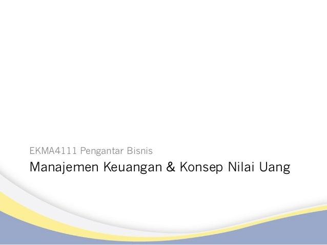 EKMA4111 Pengantar Bisnis  Manajemen Keuangan & Konsep Nilai Uang