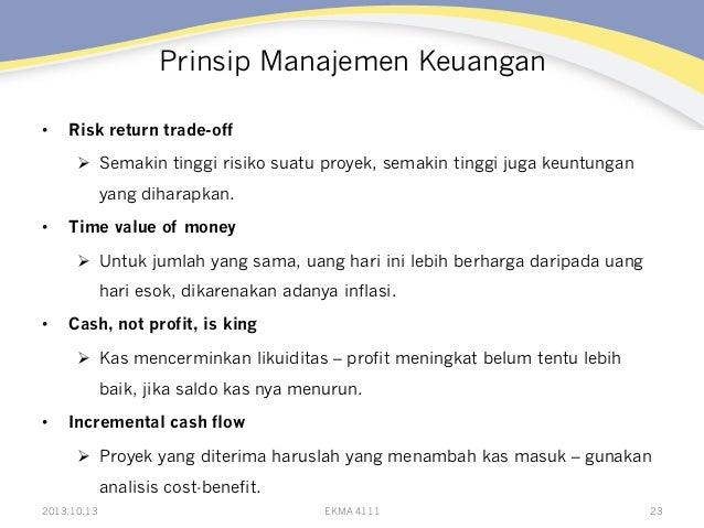 Prinsip Manajemen Keuangan •  Risk return trade-off Ø Semakin tinggi risiko suatu proyek, semakin tinggi juga keuntunga...