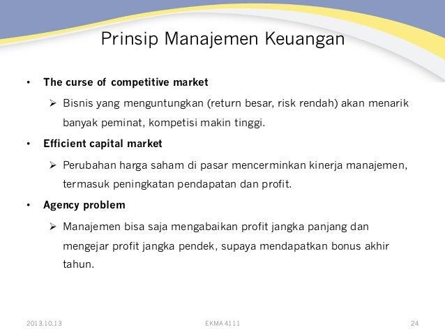 Prinsip Manajemen Keuangan •  The curse of competitive market Ø Bisnis yang menguntungkan (return besar, risk rendah) a...