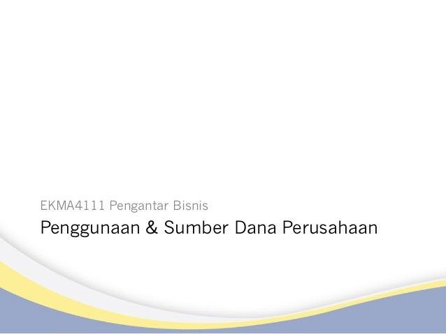 EKMA4111 Pengantar Bisnis  Penggunaan & Sumber Dana Perusahaan