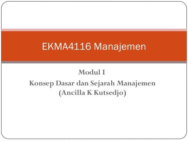 Modul I Konsep Dasar dan Sejarah Manajemen (Ancilla K Kutsedjo) EKMA4116 Manajemen