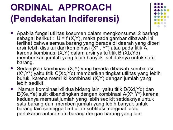 ORDINAL  APPROACH (Pendekatan Indiferensi) <ul><li>Apabila fungsi utilitas kosumen dalam mengkonsumsi 2 barang sebagai ber...