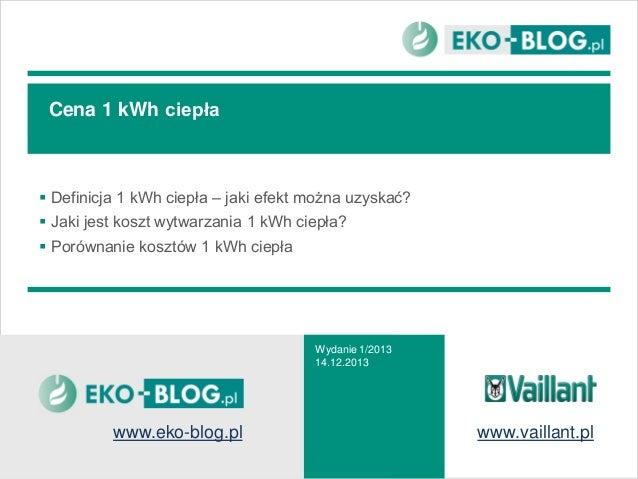 Cena 1 kWh ciepła   Definicja 1 kWh ciepła – jaki efekt można uzyskać?  Jaki jest koszt wytwarzania 1 kWh ciepła?  Poró...