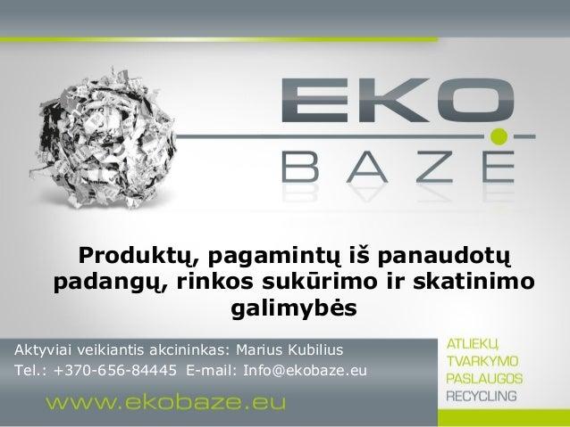 Produktų, pagamintų iš panaudotų padangų, rinkos sukūrimo ir skatinimo galimybės Aktyviai veikiantis akcininkas: Marius Ku...