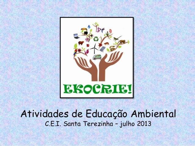 Atividades de Educação Ambiental C.E.I. Santa Terezinha – julho 2013